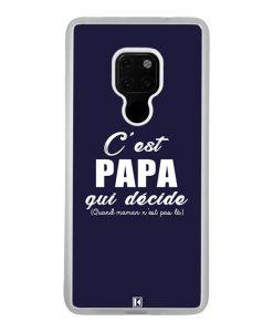 Coque Huawei Mate 20 – C'est Papa qui décide